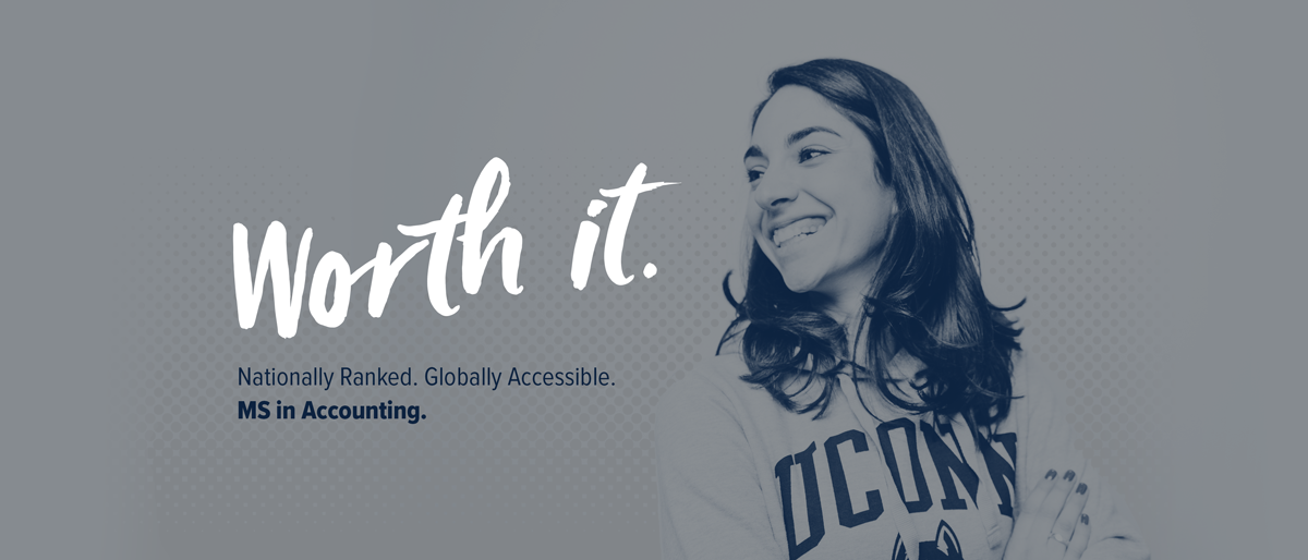 Worth It. UConn MS in Accounting. Real Data. Nationally Ranked. Globally Accessible.